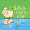 Catherine Clément et Alain Millet - Blanche la vache cherche ses tâches.