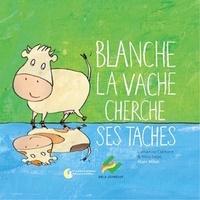 Catherine Clément et Véra Sage - Blanche la vache cherche ses taches.