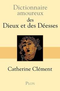 Catherine Clément - Dictionnaire amoureux des dieux et des déesses.