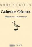 Catherine Clément - Eprouver mais n'en rien savoir.