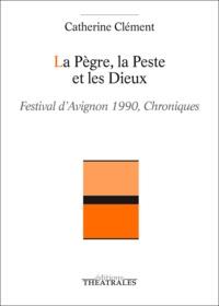 Catherine Clément - La Pègre, la Peste et les Dieux.