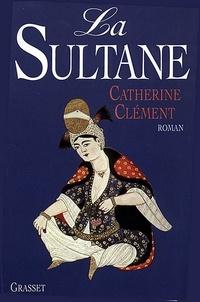 Catherine Clément - La sultane.