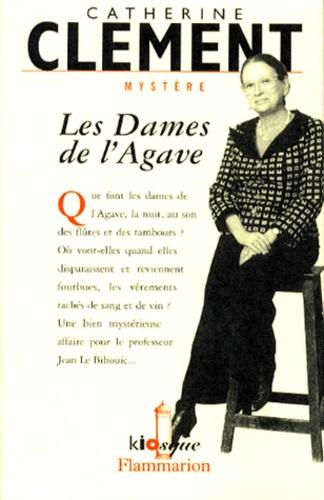 Catherine Clément - Les dames de l'Agave.
