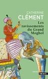 Catherine Clément - Les ravissements du Grand Moghol.