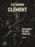 Catherine Clément - Mémoire du dieu Phallus.