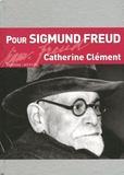 Catherine Clément - Pour Sigmund Freud.