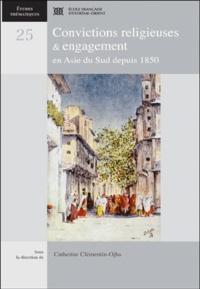 Catherine Clementin-Ojha - Convictions religieuses et engagement en Asie du Sud depuis 1850.