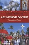 Catherine Clementin-Ojha - Les chrétiens de l'Inde - Entre castes et Eglises.