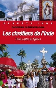 Catherine Clementin-Ojha et Catherine Clementin Ojha - Les Chrétiens de l'Inde.