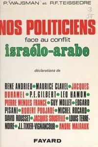 Catherine Clessis et René-François Teissèdre - Nos politiciens face au conflit israélo-arabe.