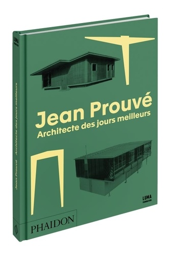 Jean Prouvé. Architecte des jours meilleurs