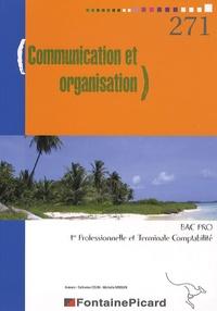 Catherine Colin et Michelle Moquin - Communication et organisation Bac Pro 1e Professionnelle et Terminale Comptabilité.