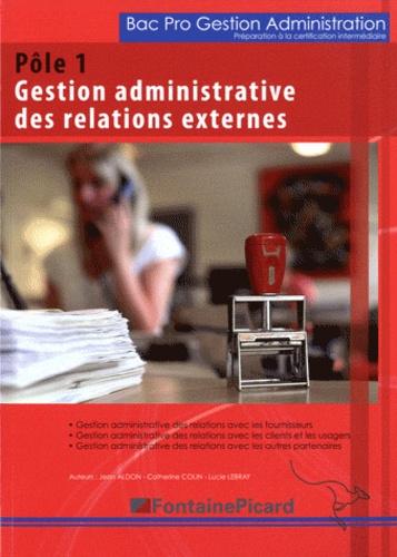 Catherine Colin et Lucie Lebray - Pôle 1, Gestion administrative des relations externes Bac Pro Gestion Administration Préparation à la certification intermédiaire.