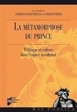 Catherine Colliot-Thélène et Philippe Portier - La métamorphose du Prince - Politique et culture dans l'espace occidental.