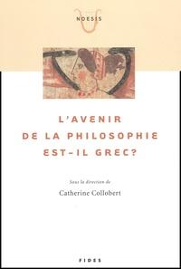Catherine Collobert et  Collectif - L'avenir de la philosophie est-il grec ?.