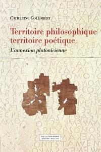 Catherine Collobert - Territoire philosophique, territoire poétique - L'annexion platonicienne.