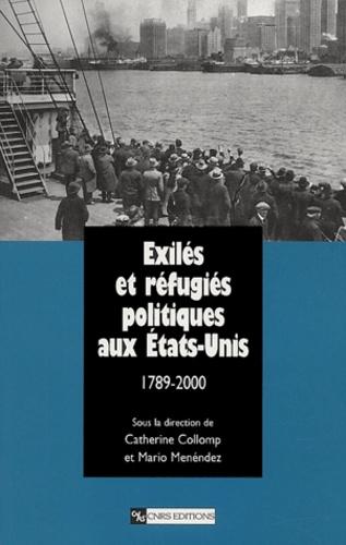 Catherine Collomp et Mario Menéndez - Exilés et réfugiés politiques aux Etats-Unis 1789-2000.