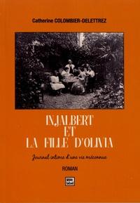 Catherine Colombier-Delettrez - Injalbert et la fille d'Olivia - Journal intime d'une vie méconnue.
