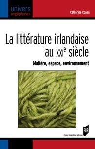Catherine Conan - La littérature irlandaise au XXIe siècle - Matière, espace, environnement.
