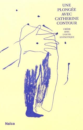 Catherine Contour et Jérôme Delormas - Une plongée avec Catherine Contour - Créer avec l'outil hypnotique.