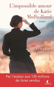 Catherine Cookson - L'impossible amour de Katie Mulholland.