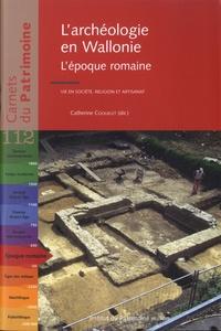 Catherine Coquelet - L'archéologie en Wallonie - L'époque romaine : vie en société, religion et artisanat.
