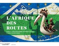 Catherine Coquery-Vidrovitch - L'Afrique des routes - Histoire de la circulation des Hommes, des richesses et des idées à travers le continent africain.