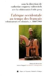 Catherine Coquery-Vidrovitch - L'Afrique occidentale au temps des Français - Colonisateurs et colonisés (c. 1860-1960).