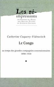 Catherine Coquery-Vidrovitch - Le Congo au temps des grandes compagnies concessionnaires, 1898-1930. - 2 volumes.