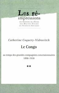 Catherine Coquery-Vidrovitch - Le Congo au temps des grandes compagnies concessionnaires 1898-1930. Tome2.