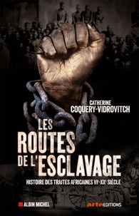 Catherine Coquery-Vidrovitch - Les routes de l'esclavage - Histoires des traites africaines VIe-XXe siècle.