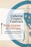 Catherine Coquery-Vidrovitch - Petite histoire de l'Afrique - L'Afrique du sud du Sahara de la Préhistoire à nos jours.