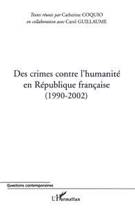 Catherine Coquio - Des crimes contre l'humanité en République française (1990-2002).