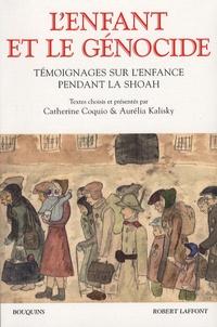 Catherine Coquio et Aurélia Kalisky - L'enfant et le génocide - Témoignages sur l'enfance pendant la Shoah.