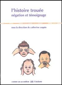 Catherine Coquio - L'histoire trouée - Négation et témoignage.
