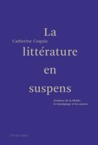 Catherine Coquio - La littérature en suspens - Ecritures de la Shoah : le témoignage et les oeuvres.