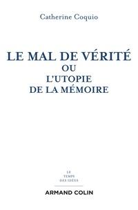 Catherine Coquio - Le mal de vérité - Ou l'utopie de la mémoire.