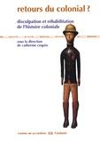 Catherine Coquio - Retours du colonial ? - Disculpation et réhabilitation de l'histoire coloniale française.