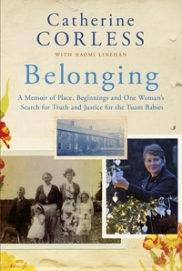 Catherine Corless - Belonging - A Memoir of Place, Beginnings and One Woman's Search for Truth and Justice for the Tuam Babies.
