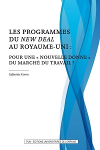 """Catherine Coron - Les programmes du New Deal au Royaume-Uni : pour une """"nouvelle donne"""" du marché du travail ?."""
