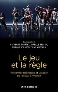 Catherine Courtet et Mireille Besson - Le jeu et la règle.