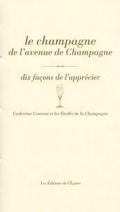 Catherine Coutant - Le champagne de l'avenue de Champagne - Dix façons de l'apprécier.