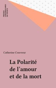Catherine Couvreur - La polarité de l'amour et de la mort.