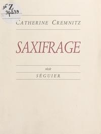 Catherine Cremnitz - Saxifrage.