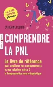 Catherine Cudicio - Comprendre la PNL - Le livre de référence pour améliorer nos comportements et nos relations grâce à la Programmation neuro-linguistique.