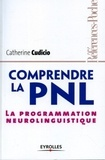 Catherine Cudicio - Comprendre la PNL - La programmation neuro-linguistique.