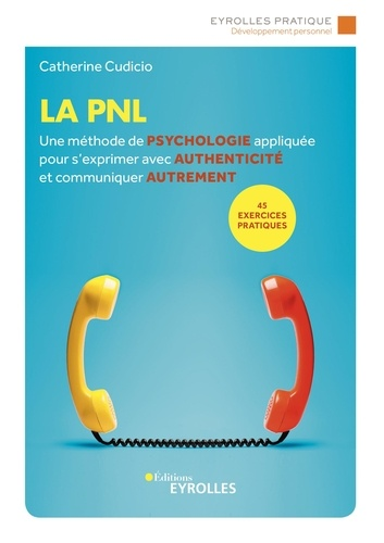 Catherine Cudicio - La PNL - Une méthode de psychologie appliquée pour s'exprimer avec authenticité et communiquer autrement.