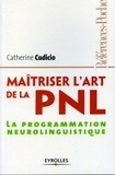 Catherine Cudicio - Maîtriser l'art de la PNL - La programmation neurolinguistique.