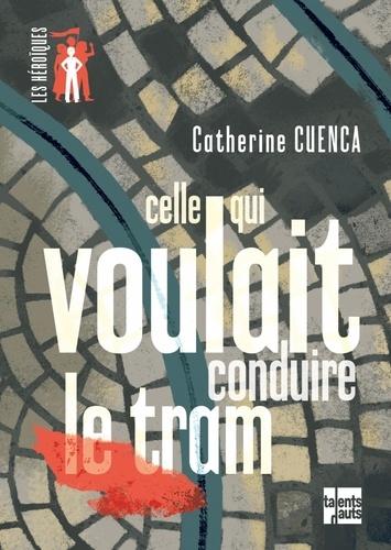 Catherine Cuenca - Celle qui voulait conduire le tram.