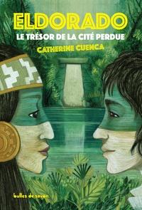 Catherine Cuenca - Eldorado, le trésor de la cité perdue.